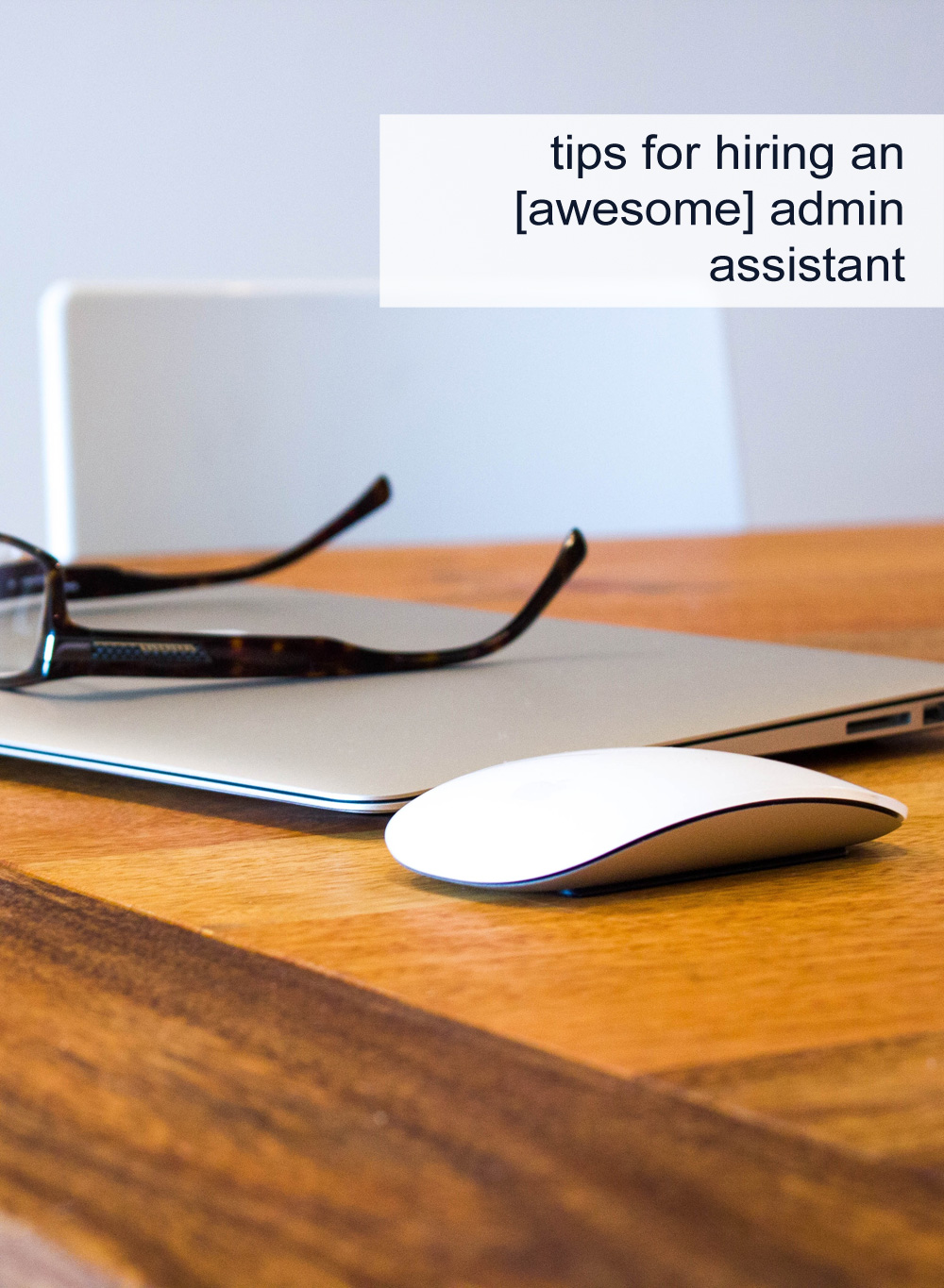 How to Cut Back: Tips for Hiring an [Awesome] Administrative Assistant