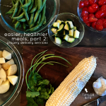 Easier, Healthier Meals (Sans Grocery Store): Part 2